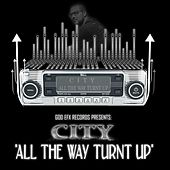 All the Way Turnt Up by CITY