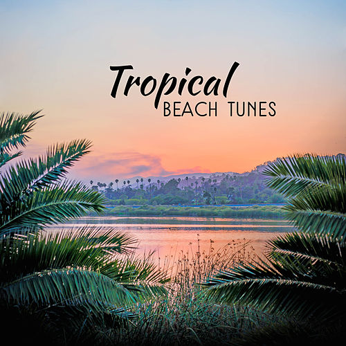 Tropical Beach Tunes by Ibiza Chill Out