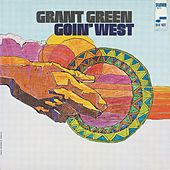 Goin' West by Grant Green