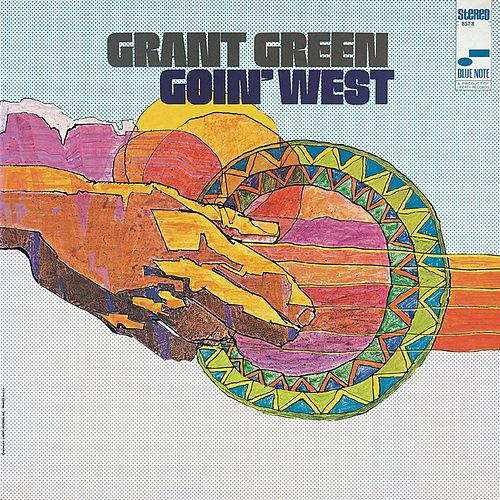 Play & Download Goin' West by Grant Green | Napster
