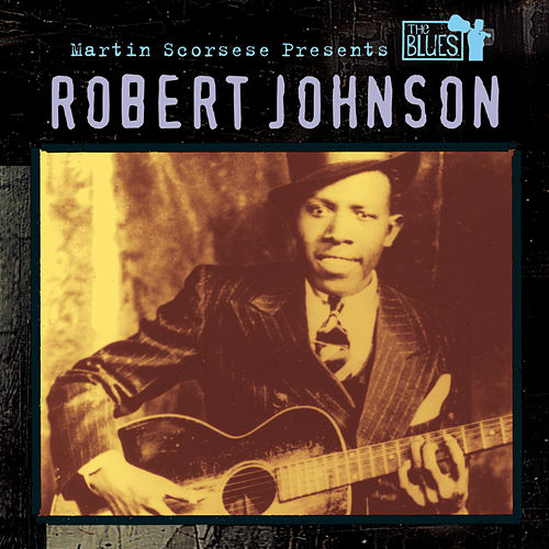 Play & Download Martin Scorsese Presents The Blues: Robert Johnson by Robert Johnson | Napster
