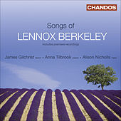 BERKELEY, L.: Songs (Gilchrist, Tilbrook, Nicholls) by James Gilchrist