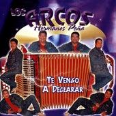 Play & Download Te Vengo A Declarar by Los Arcos-Hermanos Pena | Napster
