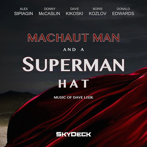 Machaut Man and a Superman Hat: Music of Dave Lisik by Alex Sipiagin