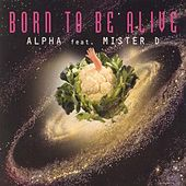 Play & Download Born To Be Alive by Alpha | Napster