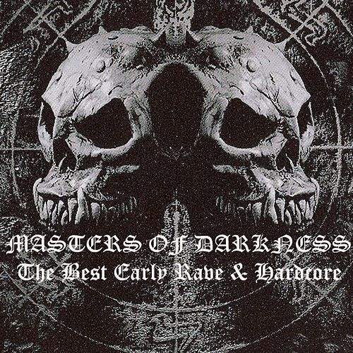 Play & Download Masters Of Darkness - The Best Early Rave & Hardcore by Various Artists | Napster