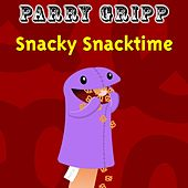 Snacky Snacktime by Parry Gripp