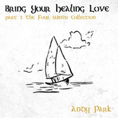 Bring Your Healing Love by Andy Park