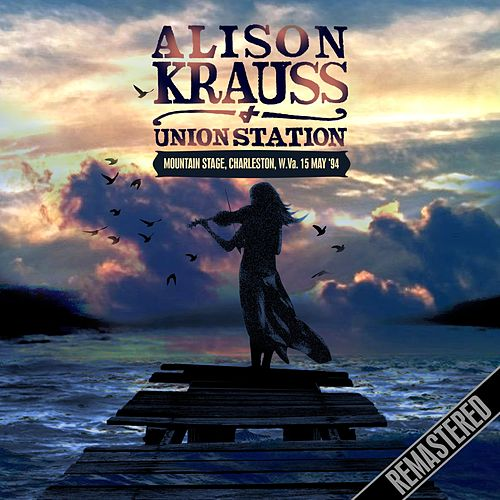 Mountain Stage, Charleston, W.Va. 15 May '94 - Remastered by Alison Krauss