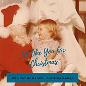I'd Like You for Christmas by Julie Gallaher