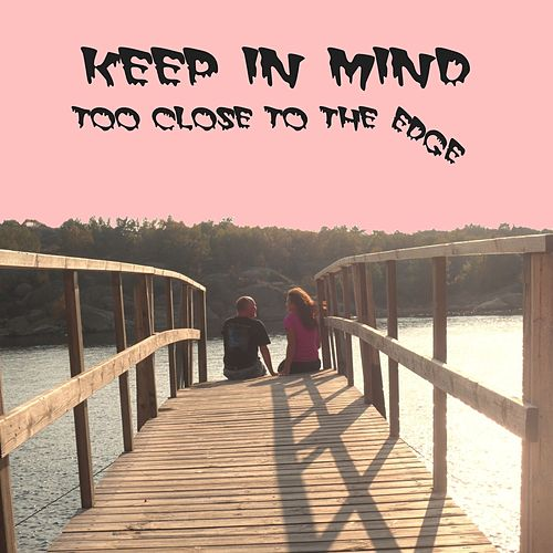 Too Close to the Edge by Keep In Mind