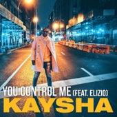 You control me (Remixes) by Kaysha