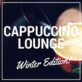 Cappuccino Lounge - Winter Edition (Smooth & Relaxed Cosy Winter Coffee Lounge & Smooth Jazz Music) by Various Artists