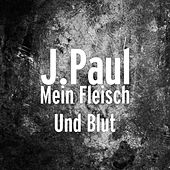 Mein Fleisch Und Blut by J. Paul