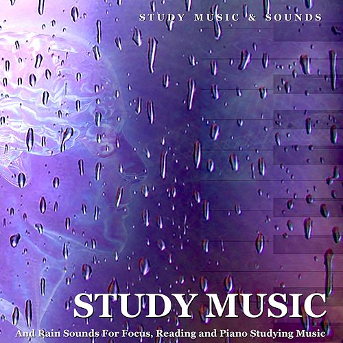 Study Music and Rain Sounds for Focus, Reading and Piano Studying Music by Study Music