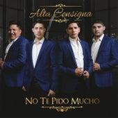 No Te Pido Mucho by Alta Consigna