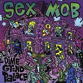 Play & Download Dime Grind Palace by Sex Mob | Napster