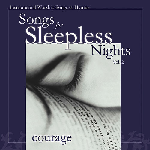 Play & Download Songs for Sleepless Nights, Vol. 2: Courage by Various Artists | Napster