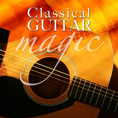 Play & Download Classical Guitar Magic by Various Artists | Napster