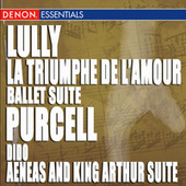 Play & Download Lully - La Triumphe de l'amour, Ballet Suit - Purcell: Dido & Aeneas and King Arthur Suite by Various Artists | Napster