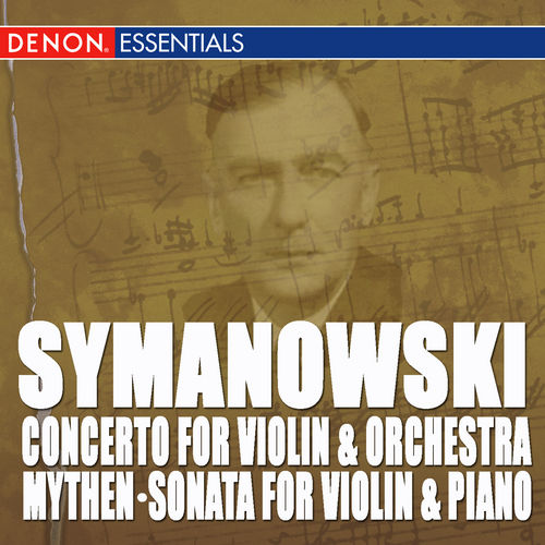 Play & Download Szymanowski: Mythen, Op. 30 - Sonate for Violin and Klavier, Op. 9 - Concerto for Violin and Orchestra, Op. 35 by Various Artists | Napster