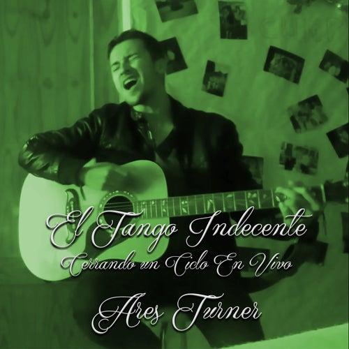 El Tango Indecente: Cerrando un Ciclo (En Vivo) by Ares Turner