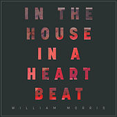 In the House, In a Heartbeat von William Morris