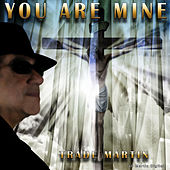 You Are Mine by Trade Martin