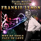 Why Do Fools Fall in Love: Trade Martin Tributes Frankie Lymon by Trade Martin