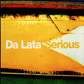 Serious by Da Lata