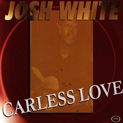 Careless Love by Josh White