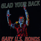 Glad Your Back by Gary U.S. Bonds