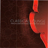Classical Lounge - Ambient Classics Seamlessly Mixed for Pure Pleasure by Various Artists