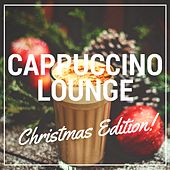Cappuccino Lounge - Christmas Edition (Smooth & Relaxed Cosy Winter Coffee Piano Lounge & Smooth Jazz Music) by Various Artists
