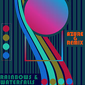 Rainbows & Waterfalls (Azure G Remix) by Pretty Lights