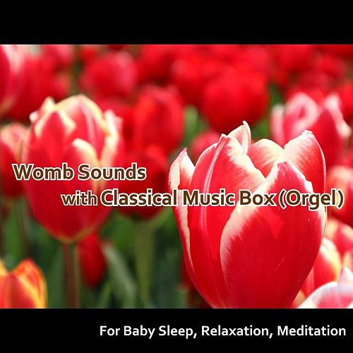 Womb Sounds with Classical Music Box (Orgel) [For Baby Sleep, Relaxation, Meditation] by Hamasaki
