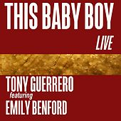 This Baby Boy (Live) [feat. Emily Benford] by Tony Guerrero