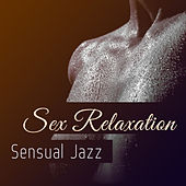 Sex Relaxation – Sensual Jazz by The Jazz Instrumentals