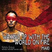 Waking Up With The World On Fire by Maki