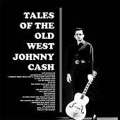 Tales Of The Old West by Johnny Cash