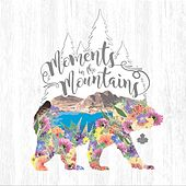 Moments in the Mountains by Madison Olds