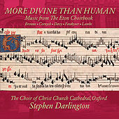More Divine Than Human - Music from the Eton Choirbook by The Choir of Christ Church Cathedral Oxford