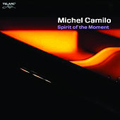 Play & Download Spirit Of The Moment by Michel Camilo | Napster