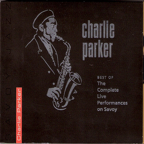 Play & Download Best of the Complete Live Performances On Savoy by Charlie Parker | Napster