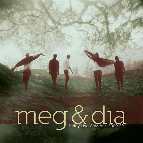 Play & Download Hurley Live Sessions 2009 EP by Meg & Dia | Napster