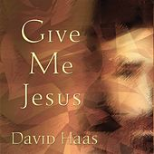 Play & Download Give Me Jesus by David Haas | Napster