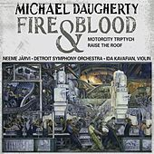 DAUGHERTY, M.: Fire and Blood / MotorCity Triptych / Raise the Roof (Kavafian, B. Jones, Detroit Symphony, N. Jarvi) by Neeme Jarvi