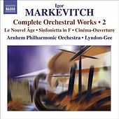 MARKEVITCH, I.: Orchestral Music (Complete), Vol. 2 - Le Nouvel Age / Sinfonietta / Cinema-Ouverture (Arnhem Philharmonic, Lyndon-Gee) by Christopher Lyndon-Gee