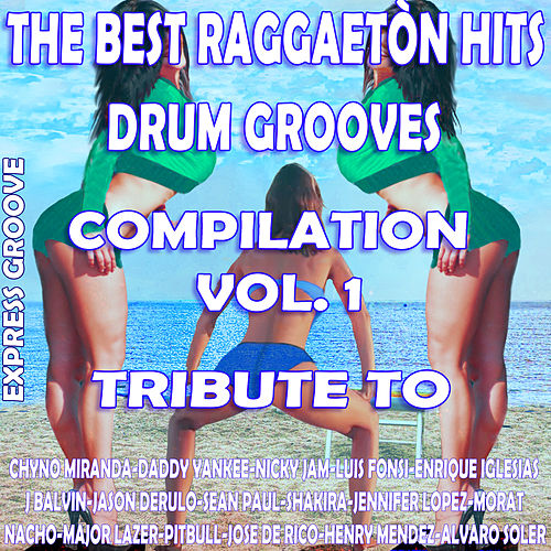 The Best Raggaetòn Hits Grooves Compilation Vol. 1 Tribute To Luis Fonsi-Niky Jam-Chyno Miranda-J. BalvinEtc.. by Express Groove