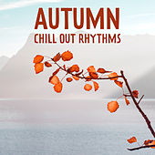 Autumn Chill Out Rhythms by Chill Out